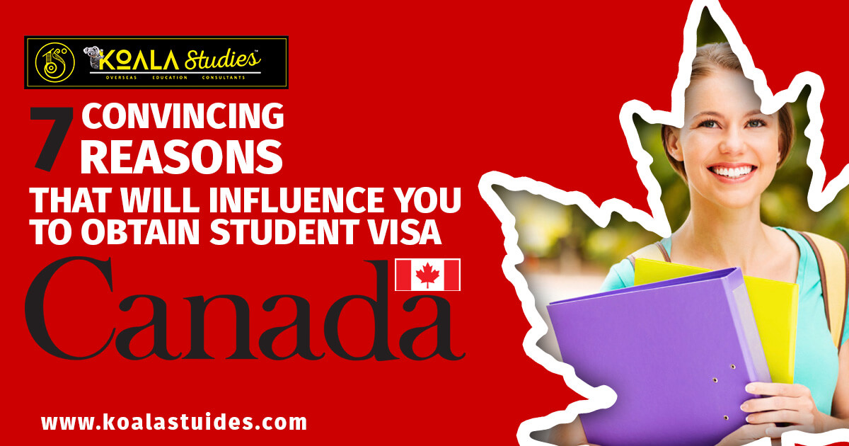 7 convincing reasons that will influence you to obtain Student Visa Canada