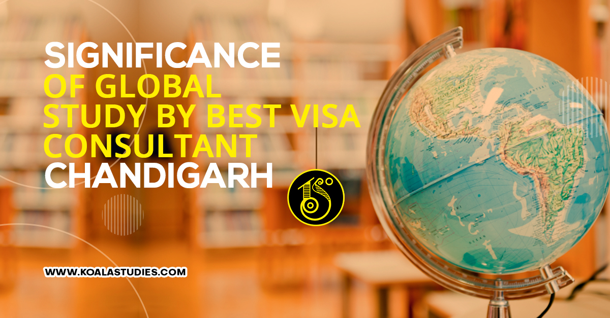 Significance of Global Study by Best Visa Consultant Chandigarh